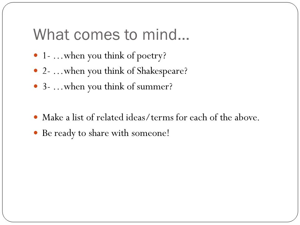 What comes to mind… 1- …when you think of poetry? 2- …when you think of Shakespeare? 3- …when you think of summer? Make a list of related ideas/terms