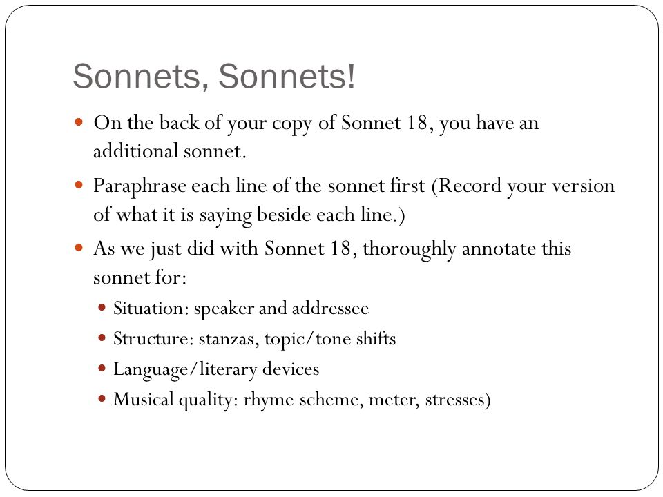 Sonnets, Sonnets! On the back of your copy of Sonnet 18, you have an additional sonnet. Paraphrase each line of the sonnet first (Record your version