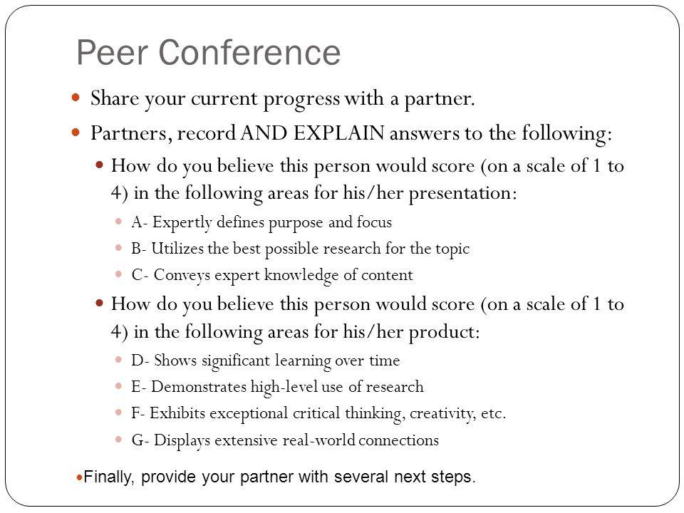 Peer Conference Share your current progress with a partner. Partners, record AND EXPLAIN answers to the following: How do you believe this person woul