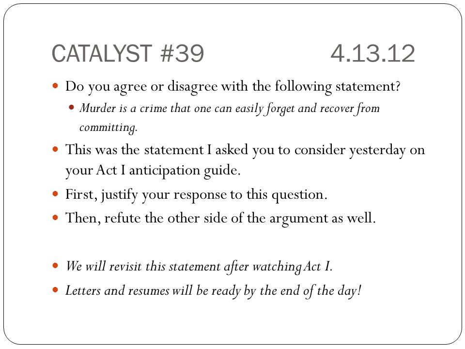CATALYST #394.13.12 Do you agree or disagree with the following statement? Murder is a crime that one can easily forget and recover from committing. T
