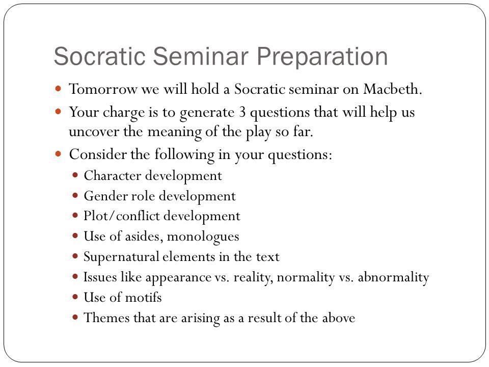 Socratic Seminar Preparation Tomorrow we will hold a Socratic seminar on Macbeth.