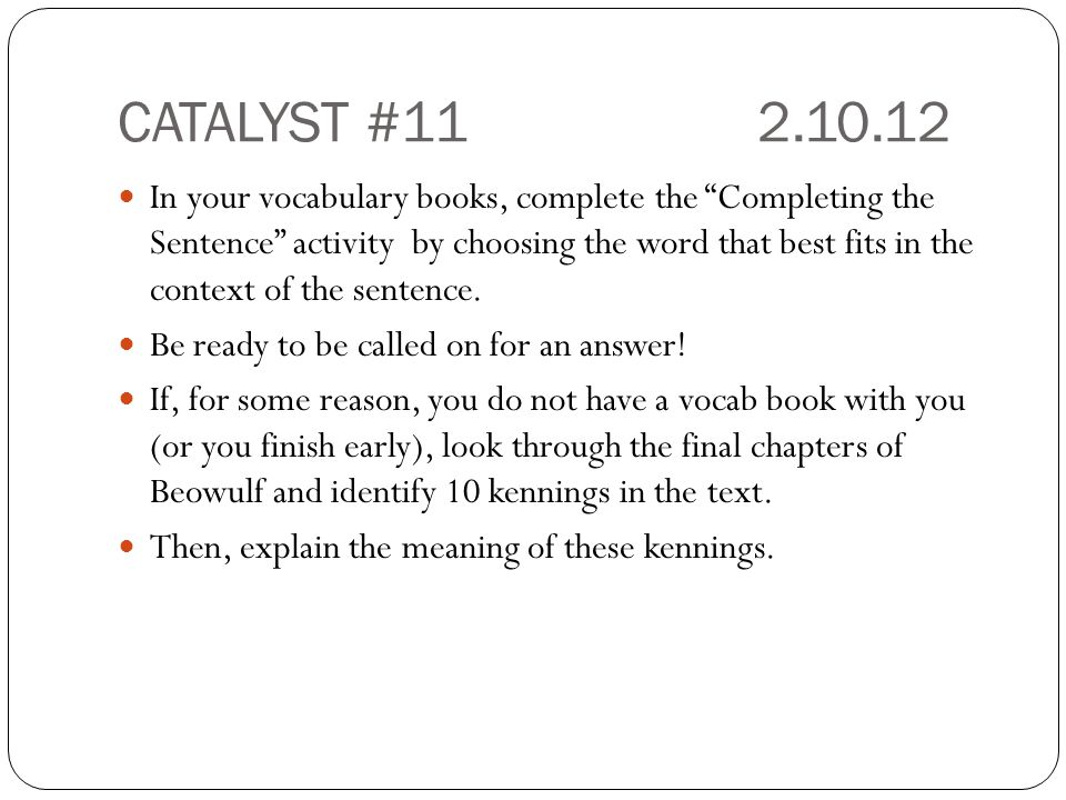 """CATALYST #112.10.12 In your vocabulary books, complete the """"Completing the Sentence"""" activity by choosing the word that best fits in the context of th"""