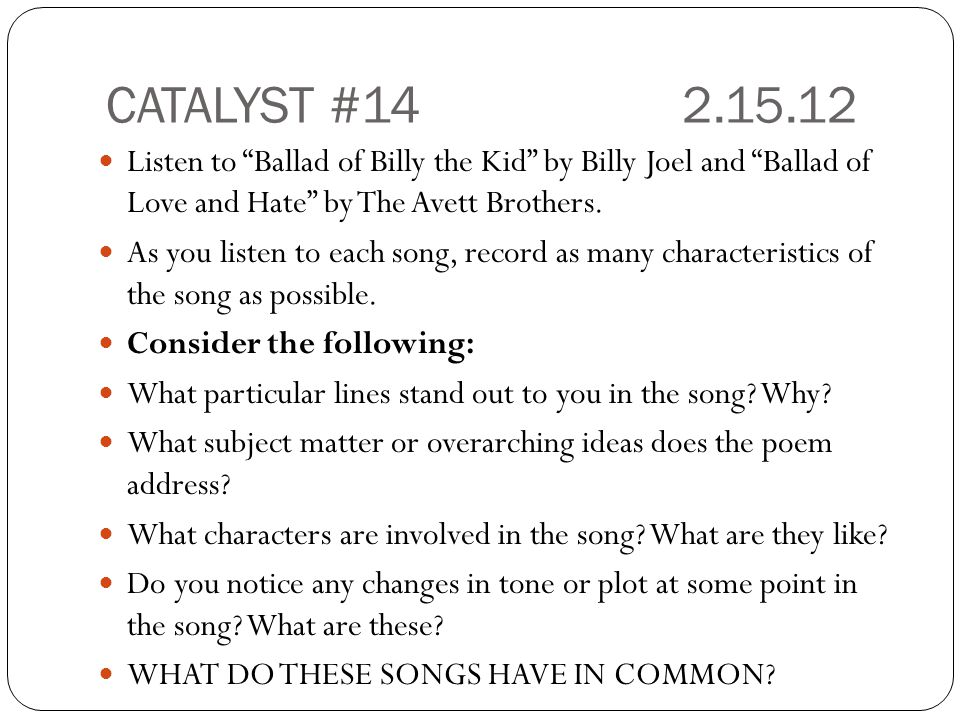 CATALYST #142.15.12 Listen to Ballad of Billy the Kid by Billy Joel and Ballad of Love and Hate by The Avett Brothers.