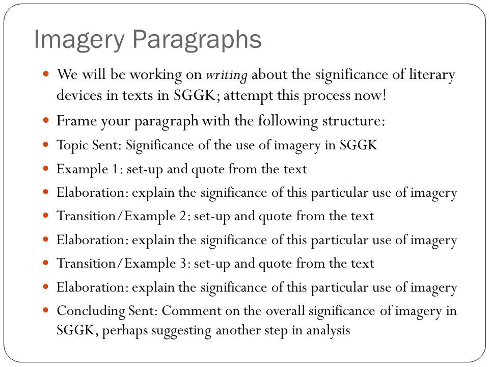 Imagery Paragraphs We will be working on writing about the significance of literary devices in texts in SGGK; attempt this process now.