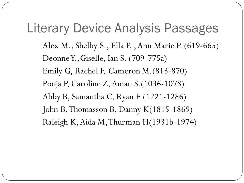 Literary Device Analysis Passages Alex M., Shelby S., Ella P., Ann Marie P. (619-665) Deonne Y.,Giselle, Ian S. (709-775a) Emily G, Rachel F, Cameron