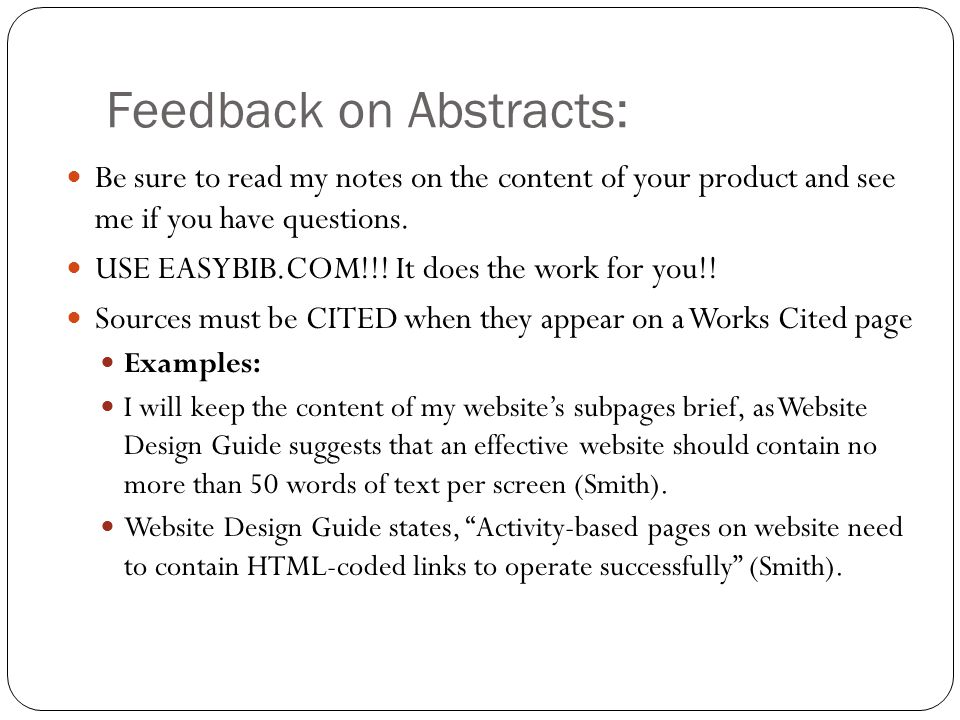 Feedback on Abstracts: Be sure to read my notes on the content of your product and see me if you have questions. USE EASYBIB.COM!!! It does the work f