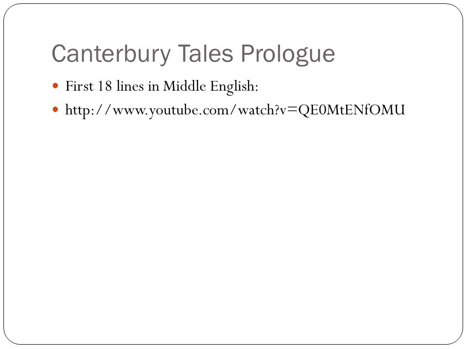 Canterbury Tales Prologue First 18 lines in Middle English: http://www.youtube.com/watch?v=QE0MtENfOMU