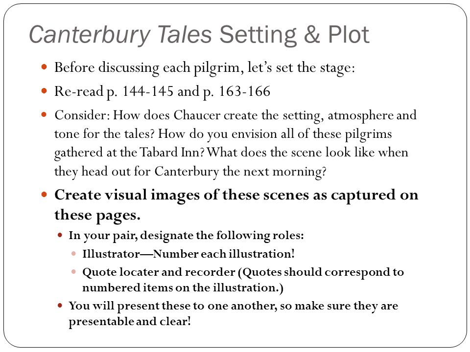 Canterbury Tales Setting & Plot Before discussing each pilgrim, let's set the stage: Re-read p.