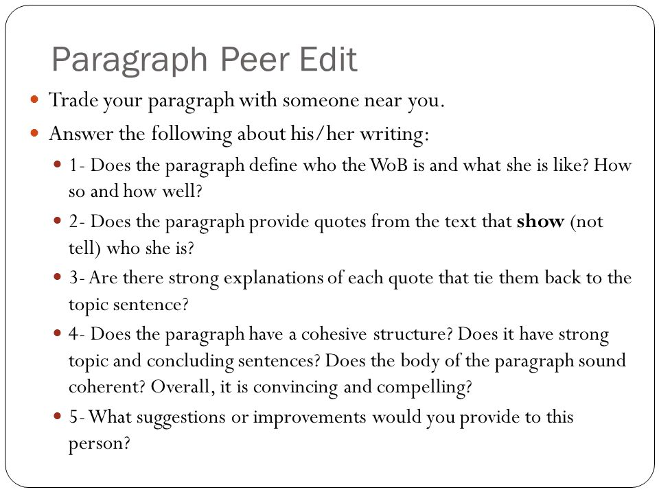 Paragraph Peer Edit Trade your paragraph with someone near you. Answer the following about his/her writing: 1- Does the paragraph define who the WoB i