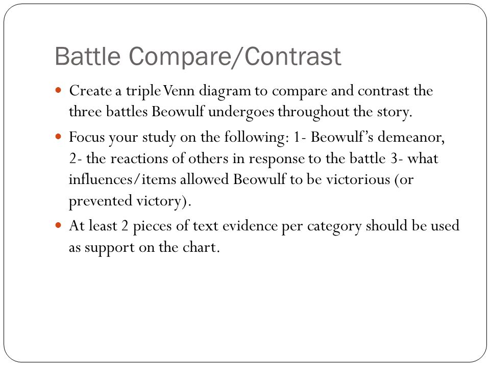 Battle Compare/Contrast Create a triple Venn diagram to compare and contrast the three battles Beowulf undergoes throughout the story. Focus your stud