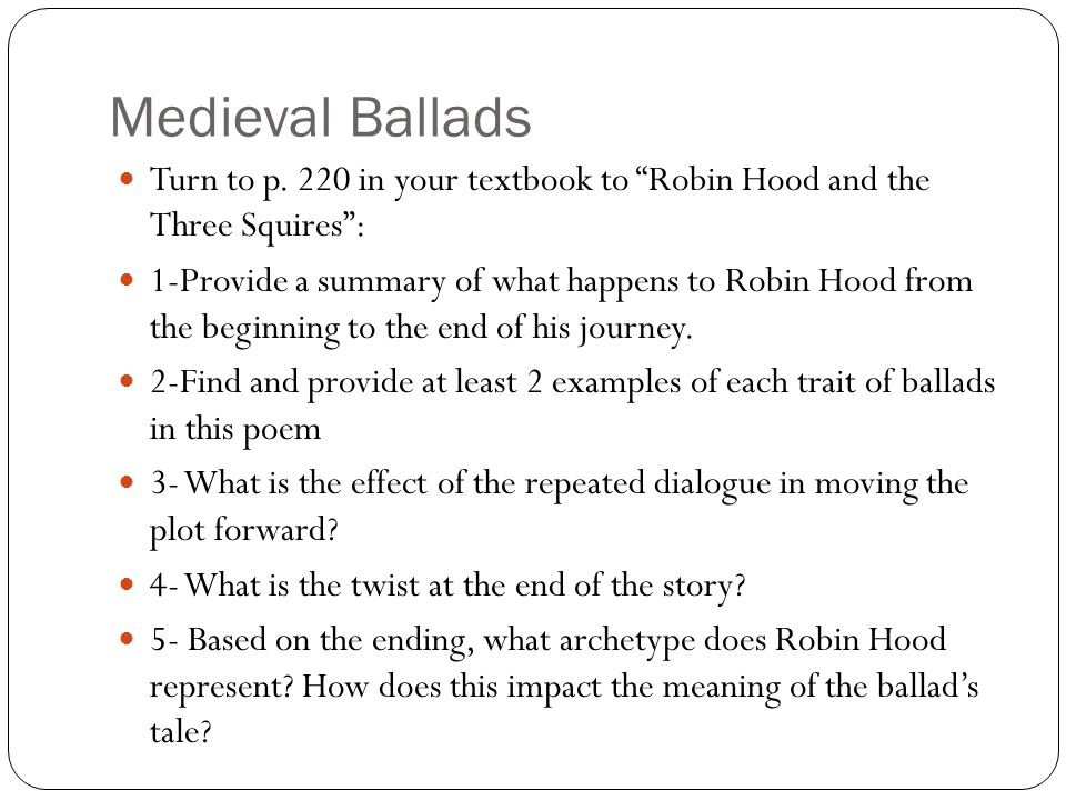 "Medieval Ballads Turn to p. 220 in your textbook to ""Robin Hood and the Three Squires"": 1-Provide a summary of what happens to Robin Hood from the beg"