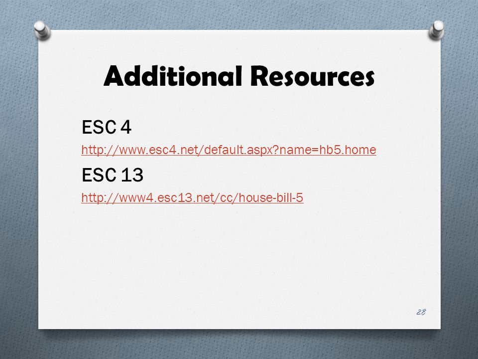 Additional Resources ESC 4 http://www.esc4.net/default.aspx name=hb5.home ESC 13 http://www4.esc13.net/cc/house-bill-5 28