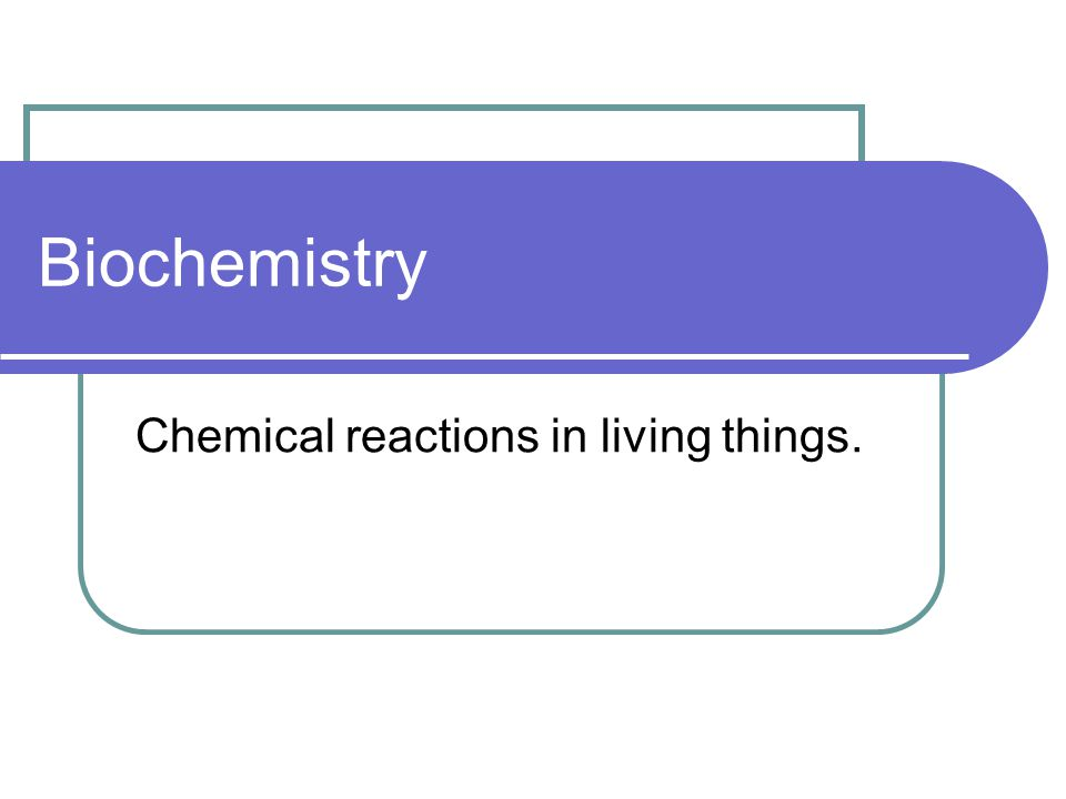 Biochemistry Chemical reactions in living things.