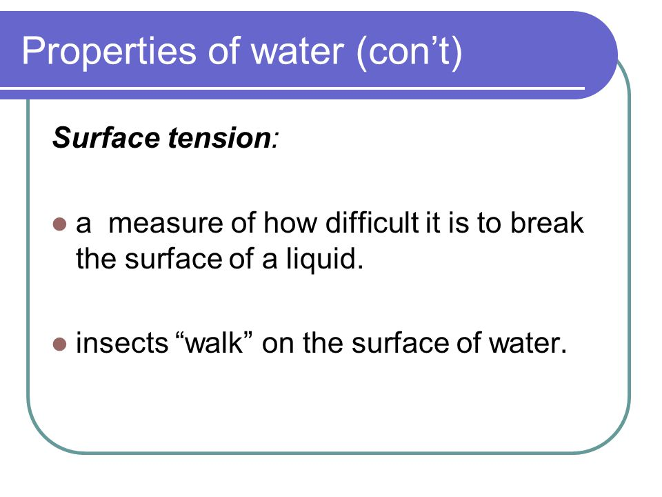 Properties of water (con't) High heat capacity: has ability to resist temperature change.