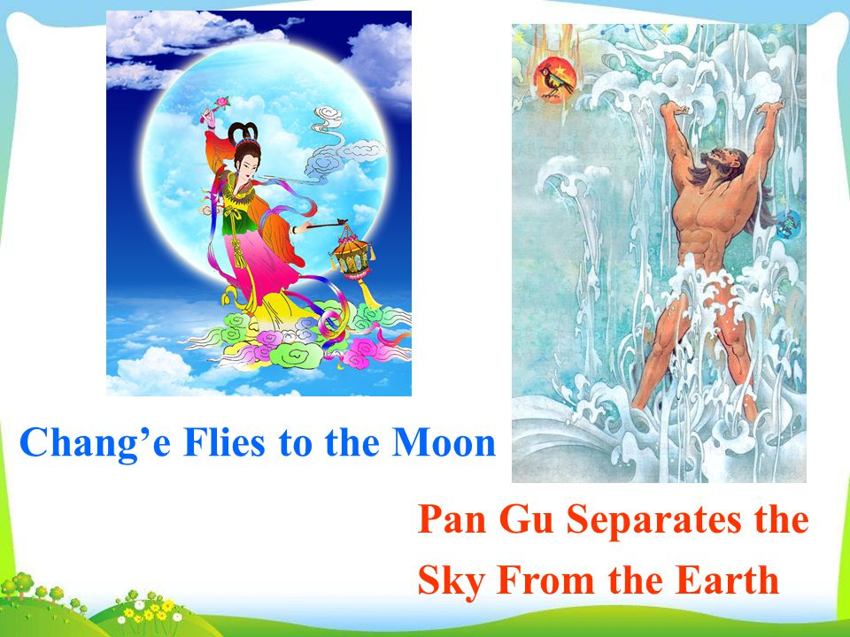 Chang'e Flies to the Moon Pan Gu Separates the Sky From the Earth