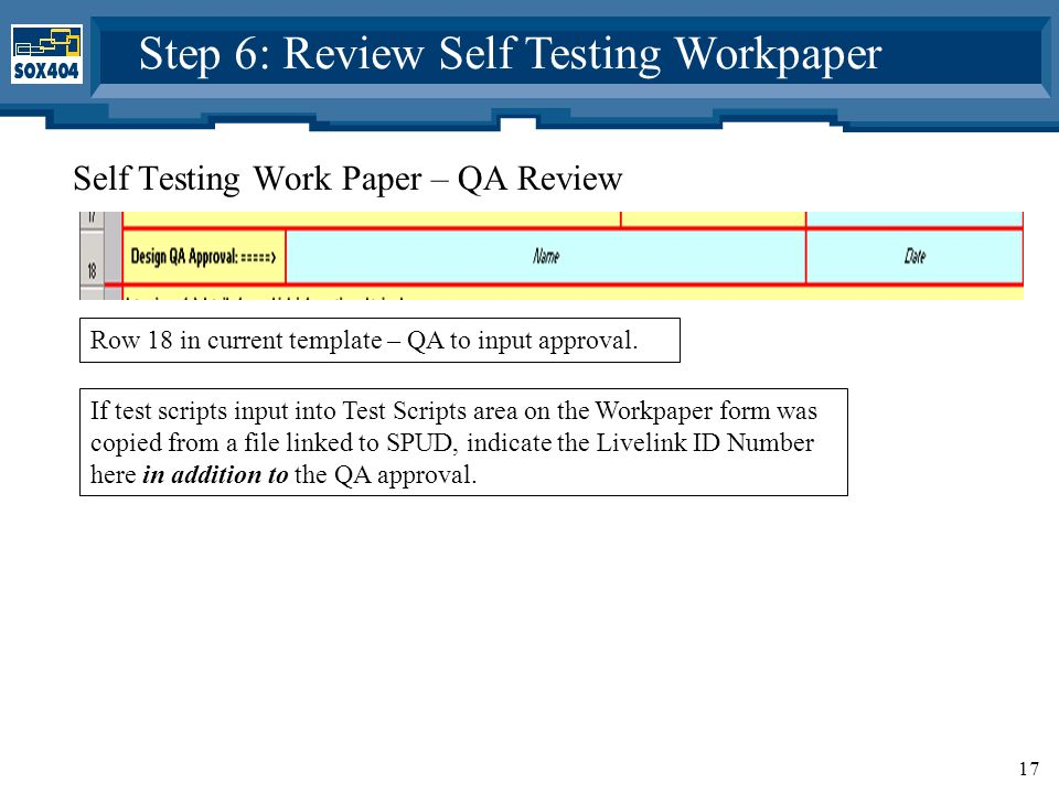 17 Self Testing Work Paper – QA Review Step 6: Review Self Testing Workpaper Row 18 in current template – QA to input approval.