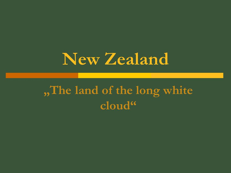 "New Zealand ""The land of the long white cloud"
