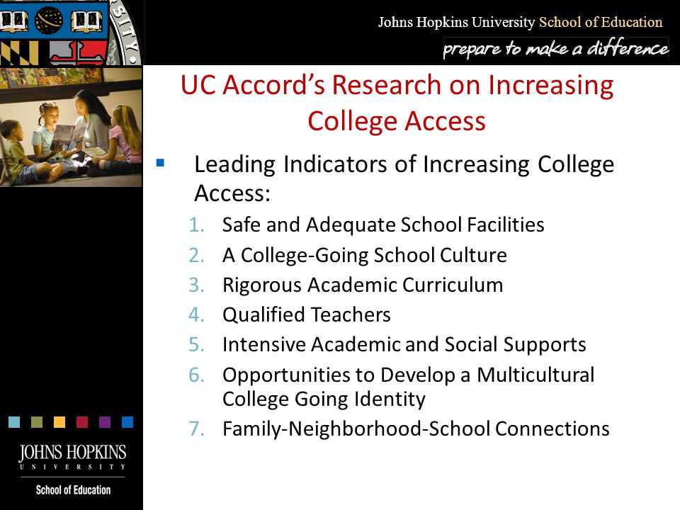 Johns Hopkins University School of Education UC Accord's Research on Increasing College Access  Leading Indicators of Increasing College Access: 1.Sa