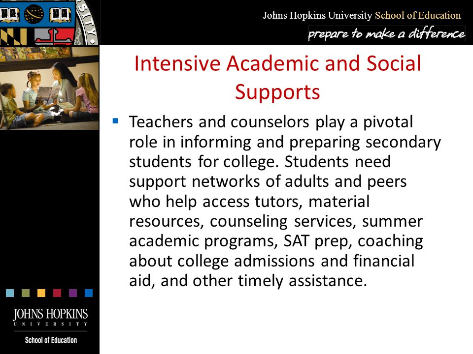 Johns Hopkins University School of Education Intensive Academic and Social Supports  Teachers and counselors play a pivotal role in informing and pre