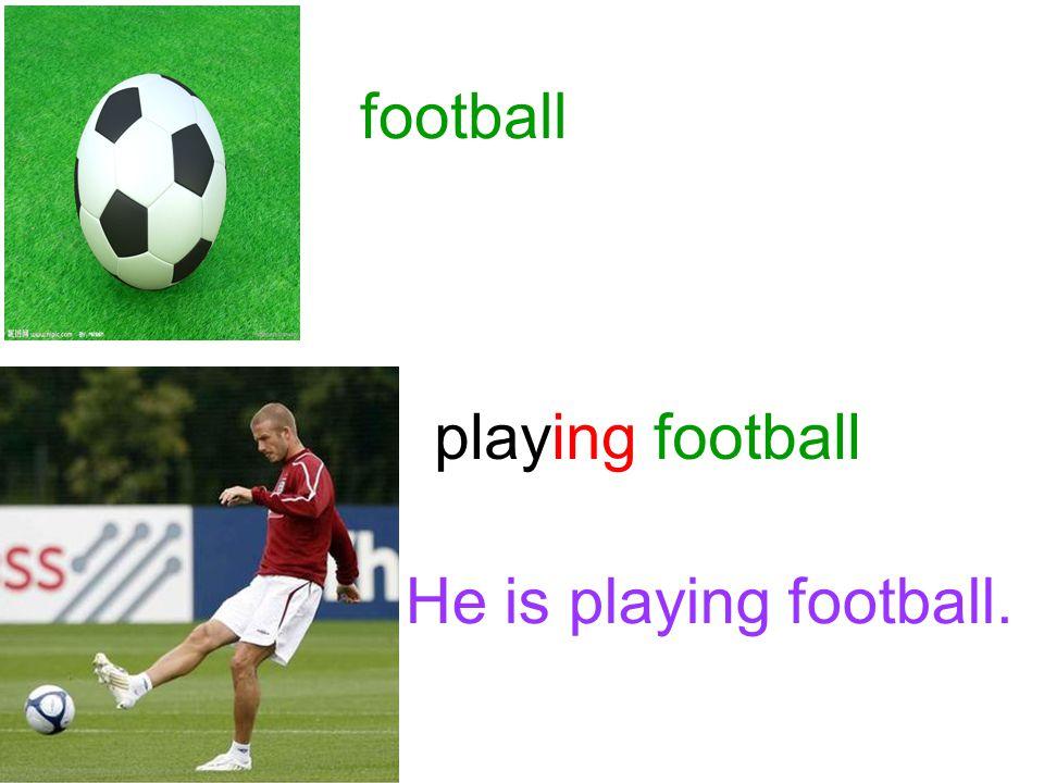football playing football He is playing football.