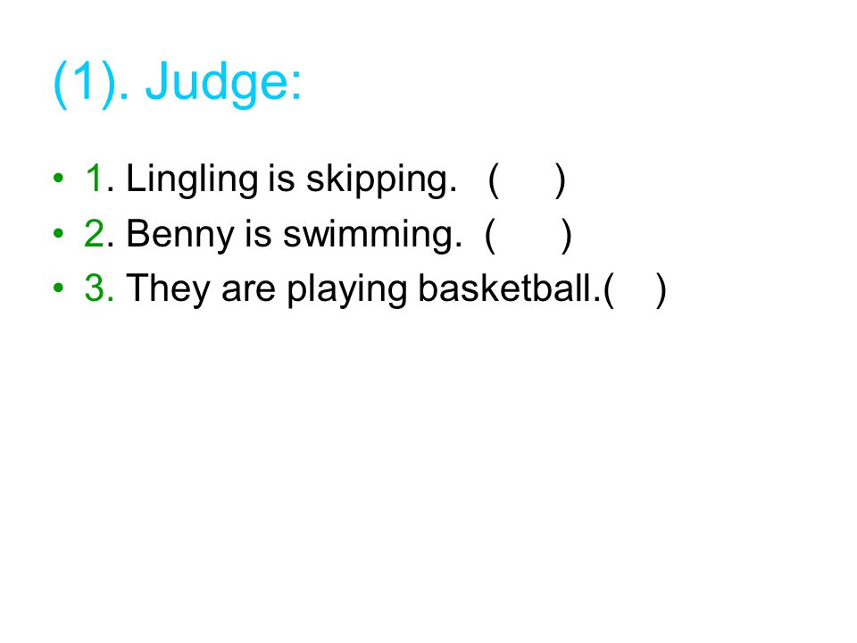 (1). Judge: 1. Lingling is skipping. ( ) 2. Benny is swimming. ( ) 3. They are playing basketball.( )