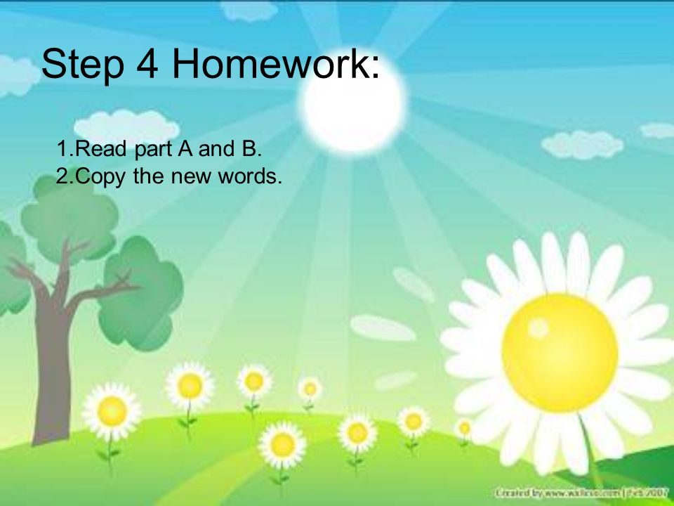 Step 4 Homework: 1.Read part A and B. 2.Copy the new words.