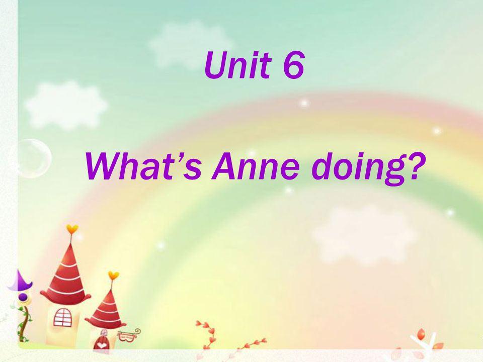 Unit 6 What's Anne doing