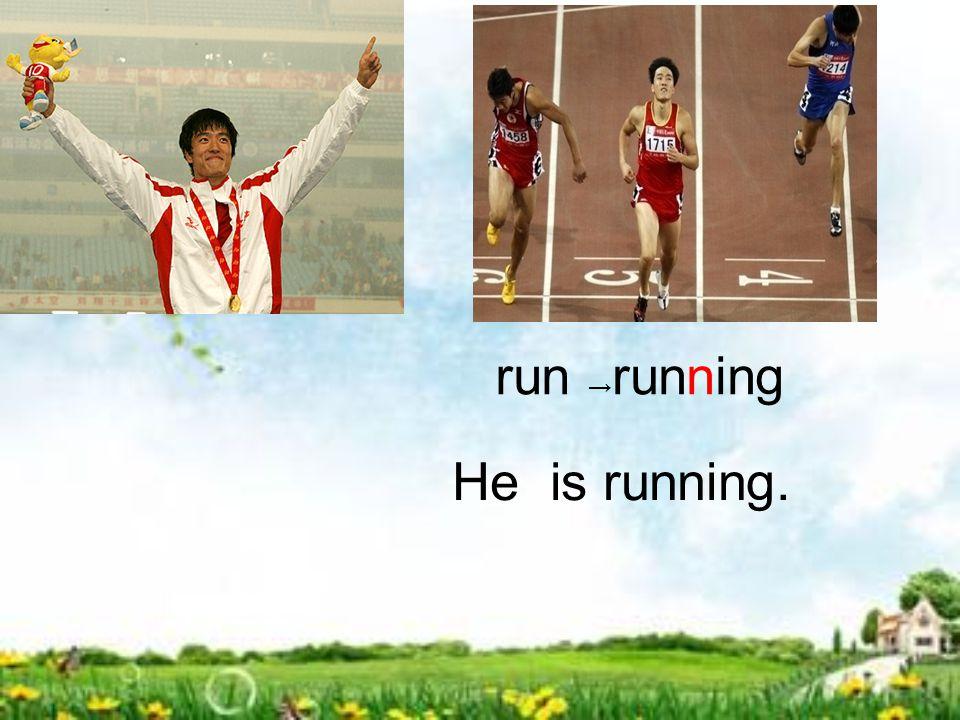 run → running He is running.