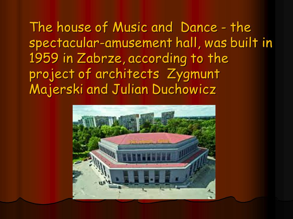 The house of Music and Dance - the spectacular-amusement hall, was built in 1959 in Zabrze, according to the project of architects Zygmunt Majerski and Julian Duchowicz