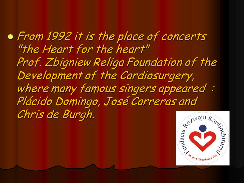 From 1992 it is the place of concerts the Heart for the heart Prof.
