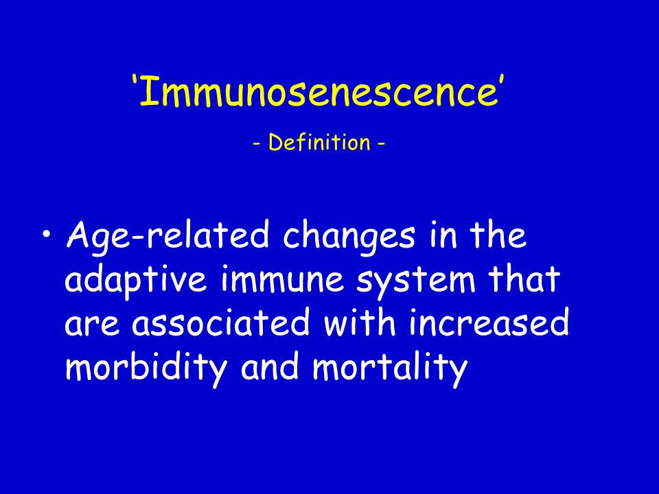 Age-related changes in the adaptive immune system that are associated with increased morbidity and mortality 'Immunosenescence' - Definition -