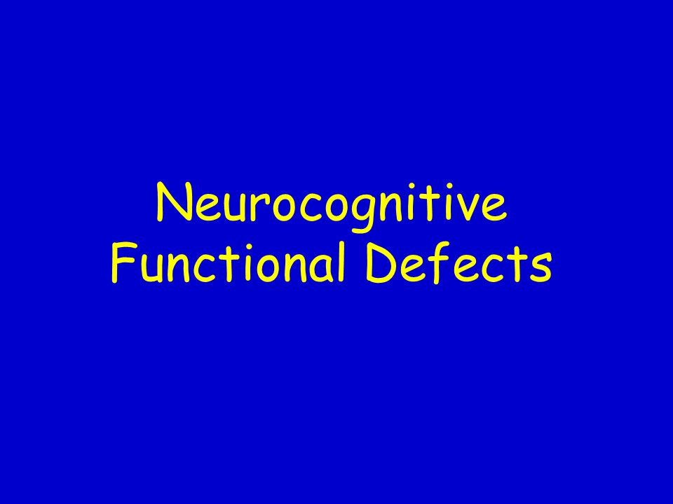Neurocognitive Functional Defects