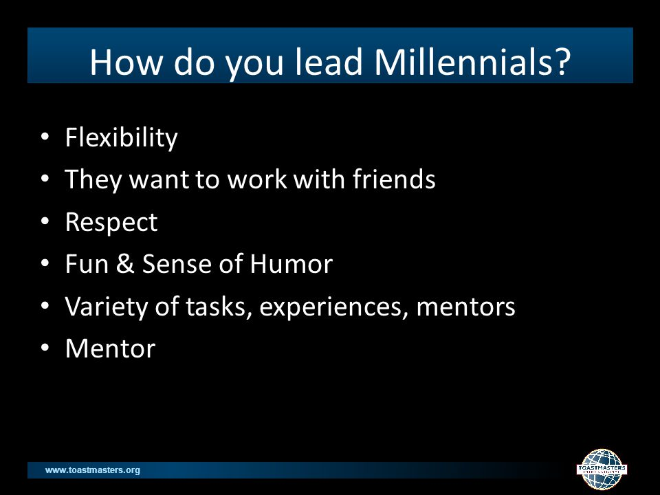 www.toastmasters.org How do you lead Millennials.