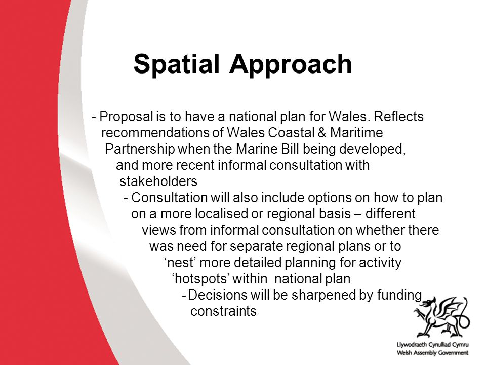 Spatial Approach - Proposal is to have a national plan for Wales.