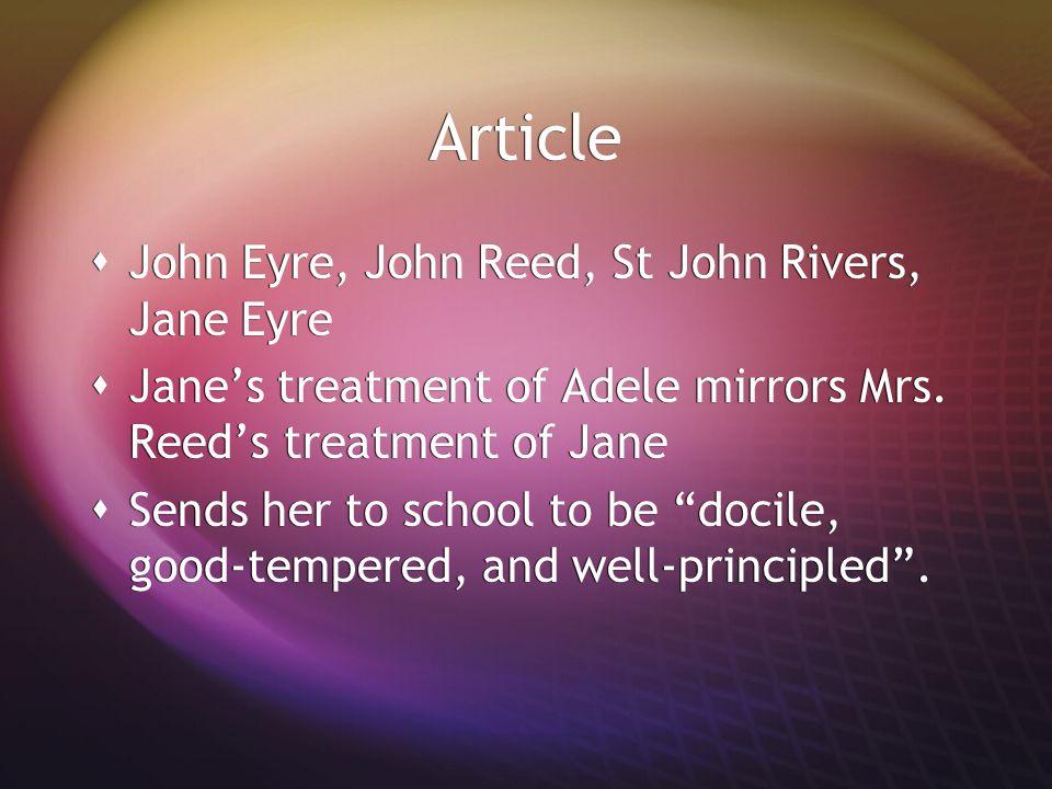 Article  John Eyre, John Reed, St John Rivers, Jane Eyre  Jane's treatment of Adele mirrors Mrs. Reed's treatment of Jane  Sends her to school to b