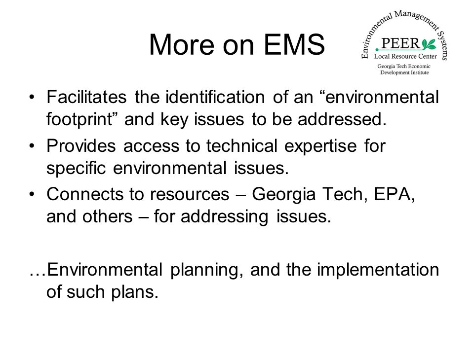 More on EMS Facilitates the identification of an environmental footprint and key issues to be addressed.