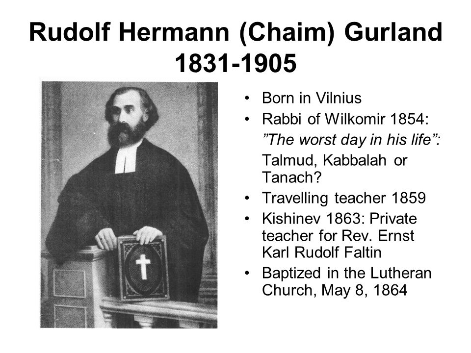 "Rudolf Hermann (Chaim) Gurland 1831-1905 Born in Vilnius Rabbi of Wilkomir 1854: ""The worst day in his life"": Talmud, Kabbalah or Tanach? Travelling t"