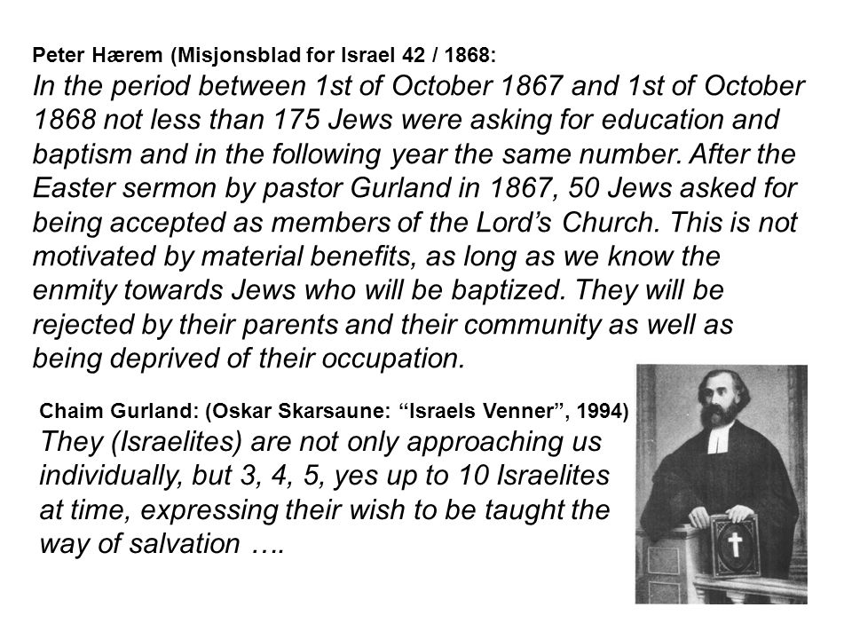Peter Hærem (Misjonsblad for Israel 42 / 1868: In the period between 1st of October 1867 and 1st of October 1868 not less than 175 Jews were asking fo