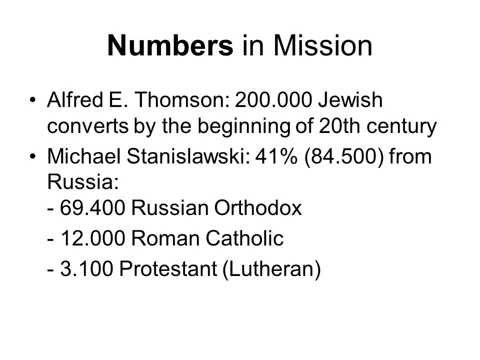 Numbers in Mission Alfred E. Thomson: 200.000 Jewish converts by the beginning of 20th century Michael Stanislawski: 41% (84.500) from Russia: - 69.40