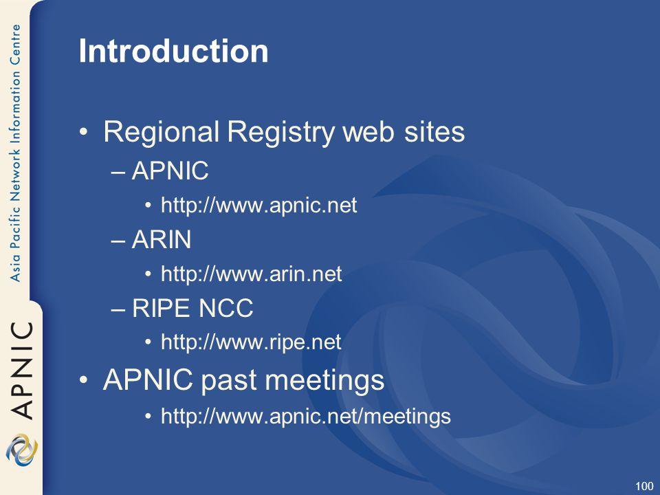 100 Introduction Regional Registry web sites –APNIC http://www.apnic.net –ARIN http://www.arin.net –RIPE NCC http://www.ripe.net APNIC past meetings h