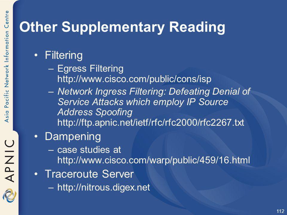 112 Other Supplementary Reading Filtering –Egress Filtering http://www.cisco.com/public/cons/isp –Network Ingress Filtering: Defeating Denial of Servi