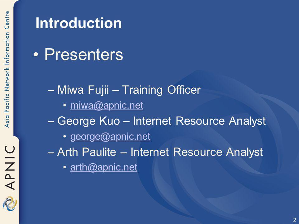 2 Introduction Presenters –Miwa Fujii – Training Officer miwa@apnic.net –George Kuo – Internet Resource Analyst george@apnic.net –Arth Paulite – Inter