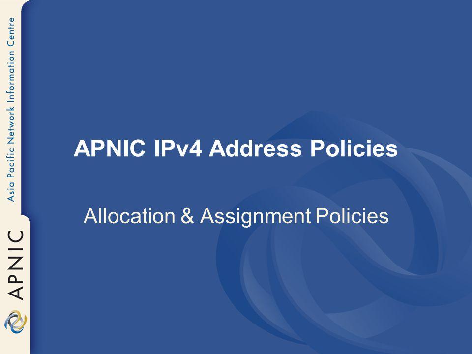 APNIC IPv4 Address Policies Allocation & Assignment Policies