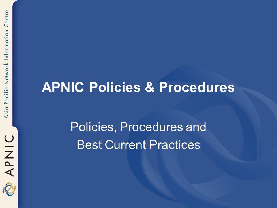 APNIC Policies & Procedures Policies, Procedures and Best Current Practices