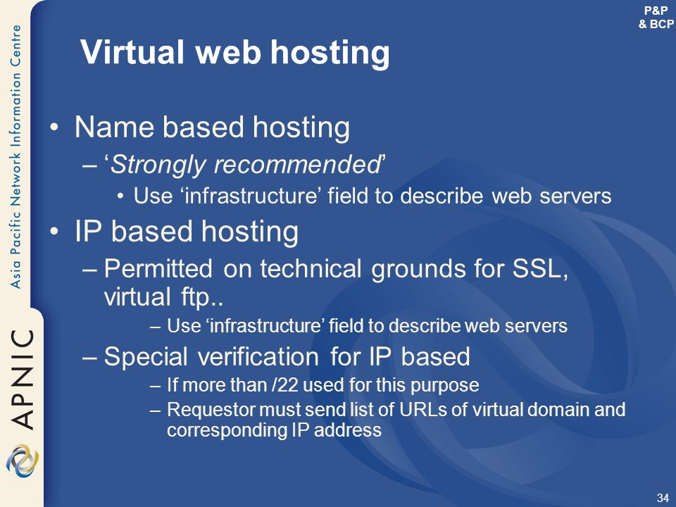 34 Virtual web hosting Name based hosting –'Strongly recommended' Use 'infrastructure' field to describe web servers IP based hosting –Permitted on te