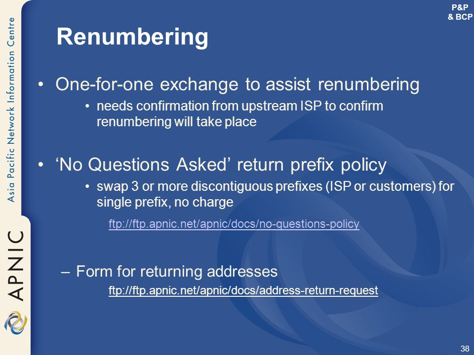 38 Renumbering One-for-one exchange to assist renumbering needs confirmation from upstream ISP to confirm renumbering will take place 'No Questions As