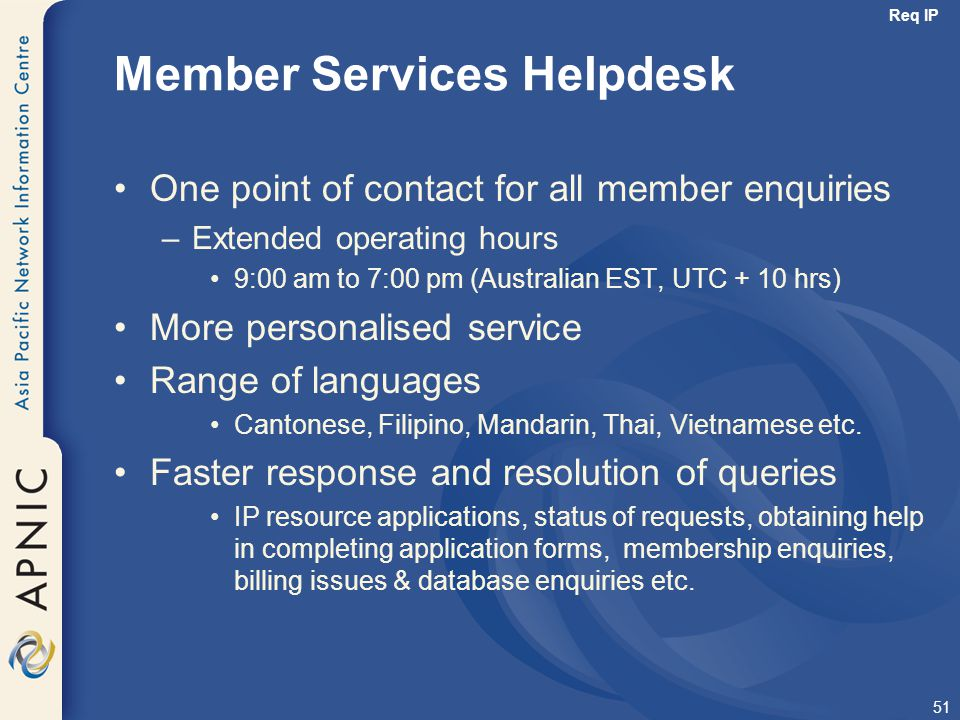 51 Member Services Helpdesk One point of contact for all member enquiries –Extended operating hours 9:00 am to 7:00 pm (Australian EST, UTC + 10 hrs)