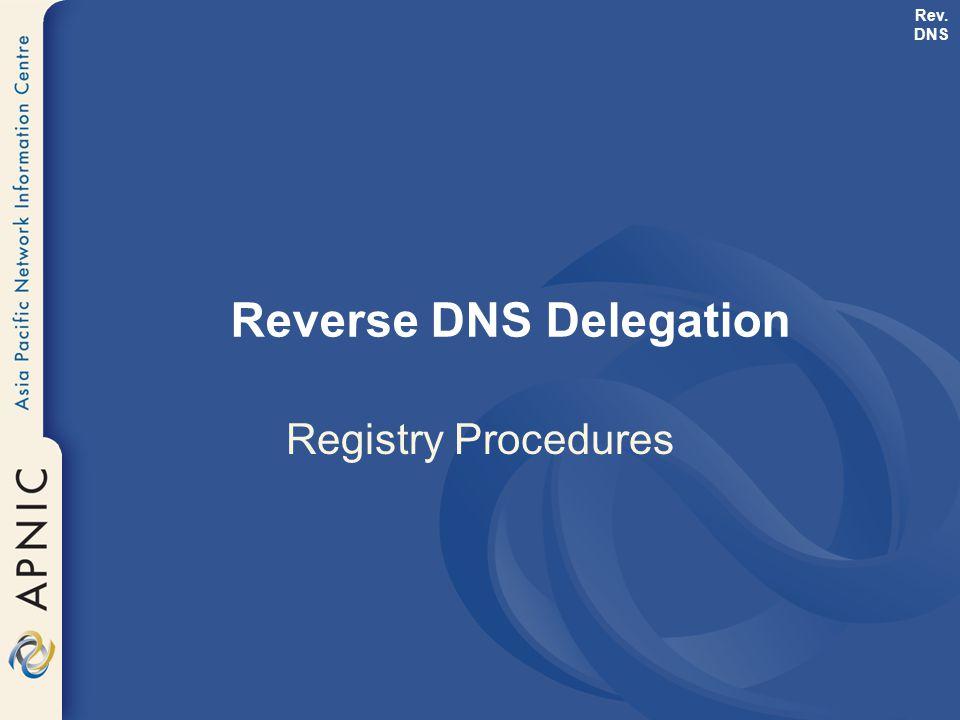 Reverse DNS Delegation Registry Procedures Rev. DNS