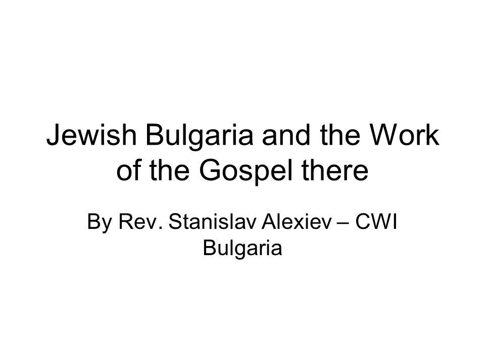 Jewish Bulgaria and the Work of the Gospel there By Rev. Stanislav Alexiev – CWI Bulgaria