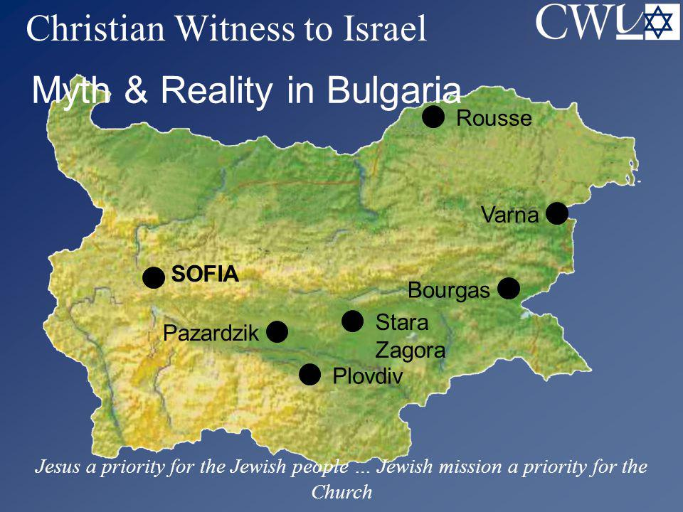  Christian Witness to Israel Myth & Reality in Bulgaria SOFIA Rousse Varna Plovdiv Stara Zagora Bourgas Pazardzik Jesus a priority for the Jewish people … Jewish mission a priority for the Church
